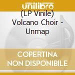 (LP VINILE) UNMAP                                     lp vinile di Choir Volcano