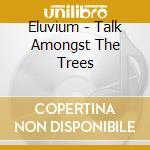 Eluvium - Talk Amongst The Trees cd musicale di Eluvium