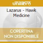 Lazarus - Hawk Medicine cd musicale di LAZARUS