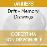 MEMORY DRAWINGS                           cd musicale di DRIFT