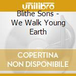 WE WALK YOUNG EARTH                       cd musicale di Sons Blithe