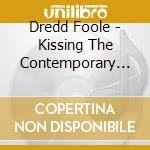 KISSING THE CONTEMPORARY BLISS            cd musicale di Dredd Foole