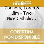 TWO NICE CATHOLIC BOYS                    cd musicale di LOREN CONNORS & JIM O'ROURKE