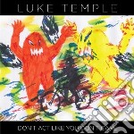 Luke Temple - Don't Act Like You Don't Care cd musicale di Luke Temple