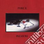 Pure X - Pleasure cd musicale di X Pure