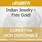 Indian Jewelry - Free Gold! cd musicale di Jewelry Indian