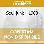 Soul-junk - 1960 cd musicale di SOUL-JUNK