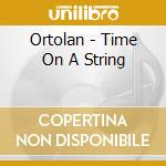 Ortolan - Time On A String cd musicale di ORTOLAN