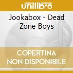 Jookabox - Dead Zone Boys cd musicale di JOOKABOX