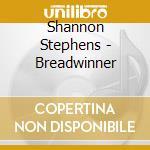 Shannon Stephens - Breadwinner cd musicale di Shannon Stephens