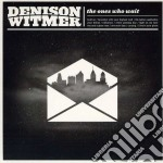 Denison Witmer - Ones Who Wait cd musicale di Witmer Denison
