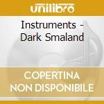 Instruments - Dark Smaland cd musicale di INSTRUMENTS