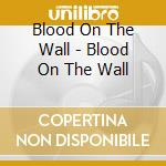 Blood on the wall cd musicale di Blood on the wall