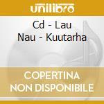 CD - LAU NAU - KUUTARHA cd musicale di LAU NAU