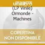 (LP VINILE) Machines lp vinile di Ormonde