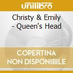 Christy & Emily - Queen's Head cd musicale di CHRISTY & EMILY