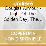 Douglas Armour - Light Of The Golden Day, The Arms Of The cd musicale di Douglas Armour