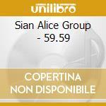 Sian Alice Group - 59.59 cd musicale di SIAN ALICE GROUP