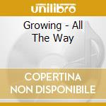 Growing - All The Way cd musicale di GROWING