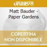 PAPER GARDENS                             cd musicale di Matt Bauder