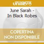 June Sarah - In Black Robes cd musicale di Sarah June