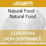 Natural Food - Natural Food cd musicale di Food Natural
