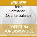 Heikki Sarmanto - Counterbalance cd musicale di Heikki Sarmanto