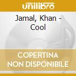 Jamal, Khan - Cool cd musicale di Khan Jamal