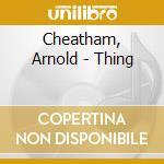 THING                                     cd musicale di Arnold Cheatham