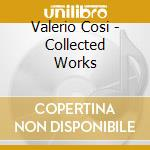 Cosi, Valerio - Collected Works cd musicale di Valerio Cosi