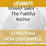The faithful anchor cd musicale di Sailor Unwed
