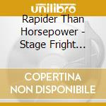 Stage fright, stage fright cd musicale di Rapider than horsepower