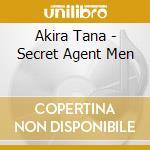 Akira Tana - Secret Agent Men cd musicale di Tana Akira