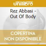 Rez Abbasi - Out Of Body cd musicale di Rez Abbasi