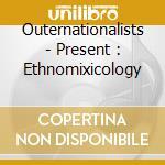 The outernationalists present : ethnomixology cd musicale di Artisti Vari