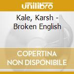 BROKEN ENGLISH cd musicale di KALE KARSH