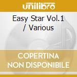 EASY STAR VOL.1                           cd musicale di Artisti Vari