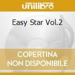 Easy Star Vol.2 cd musicale di Artisti Vari