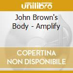 John Brown's Body - Amplify cd musicale di JOHN BROWN'S BODY