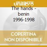 The hands - benin 1996-1998 cd musicale di Flavio Piras
