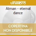 Atman - eternal dance cd musicale