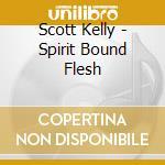 Scott Kelly - Spirit Bound Flesh cd musicale di Scott Kelly