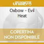 AN EVIL HEATFLESH                         cd musicale di OXBOW