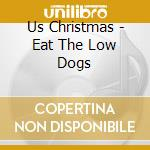 Us Christmas - Eat The Low Dogs cd musicale di Christmas Us
