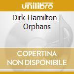 Orphans - hamilton dirk cd musicale di Dirk Hamilton