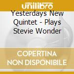 Yesterdays New Quintet - Plays Stevie Wonder cd musicale di YESTERDAY NEW QUINTET