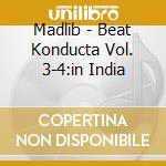 Madlib - Beat Konducta Vol. 3-4:in India cd musicale di MADLIB