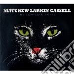 Matthew Larkin Cassel - The Complete Works cd musicale di Matth Larkin cassel