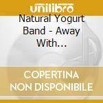 Natural Yogurt Band - Away With Melancholy cd musicale di NATURAL YOGURT BAND