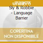 Language barrier - remastered cd musicale di Sly & robbie